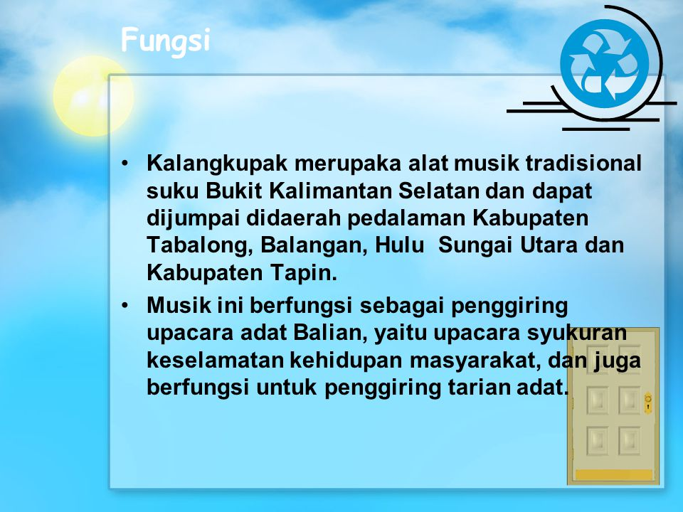 Fungsi Kalangkupak merupaka alat musik tradisional suku Bukit Kalimantan Selatan dan dapat dijumpai didaerah pedalaman Kabupaten Tabalong, Balangan, H