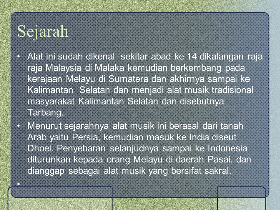 Sejarah Alat ini sudah dikenal sekitar abad ke 14 dikalangan raja raja Malaysia di Malaka kemudian berkembang pada kerajaan Melayu di Sumatera dan akh