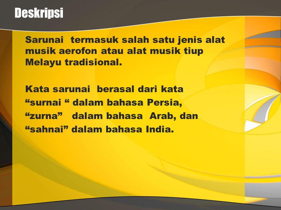 "Deskripsi Sarunai termasuk salah satu jenis alat musik aerofon atau alat musik tiup Melayu tradisional. Kata sarunai berasal dari kata ""surnai "" dalam"