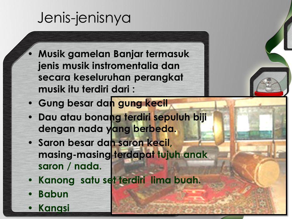 Jenis-jenisnya Musik gamelan Banjar termasuk jenis musik instromentalia dan secara keseluruhan perangkat musik itu terdiri dari : Gung besar dan gung