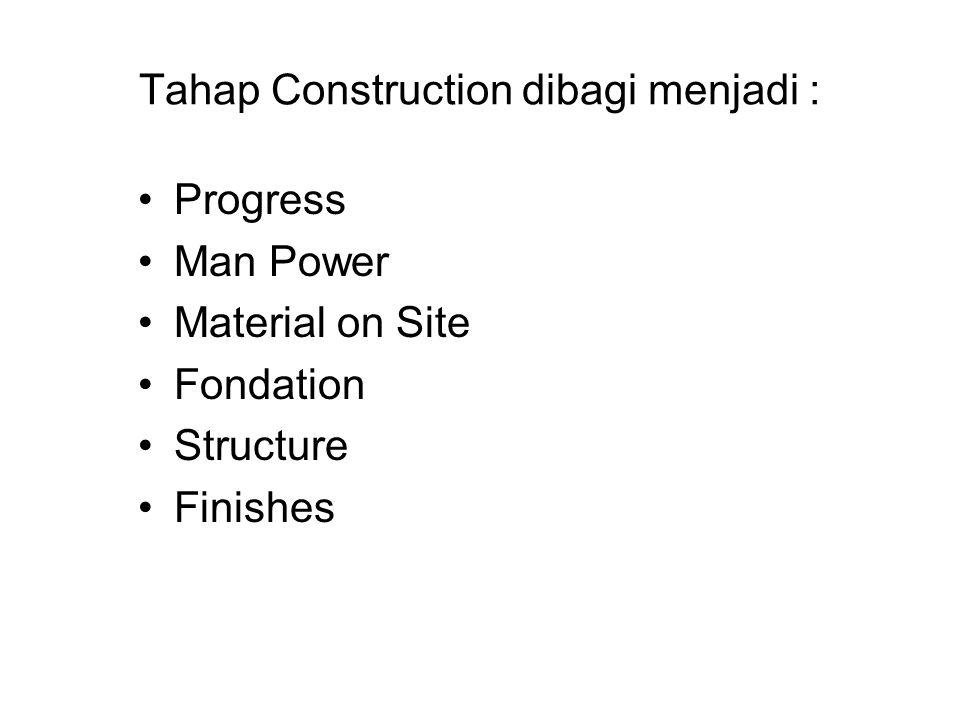 Tahap Construction dibagi menjadi : Progress Man Power Material on Site Fondation Structure Finishes