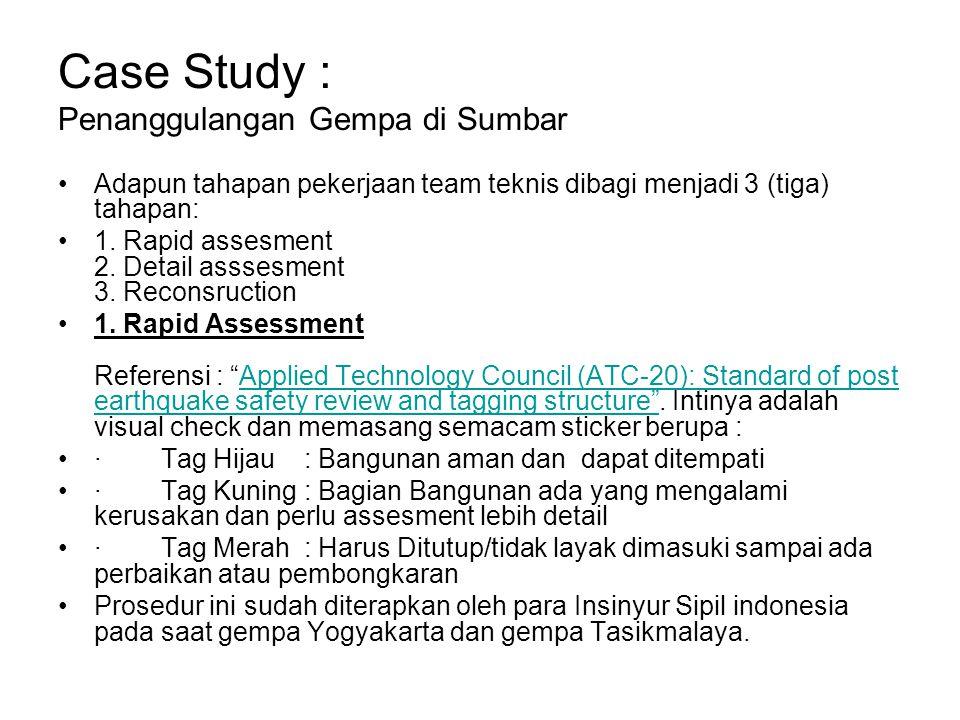 Case Study : Penanggulangan Gempa di Sumbar Adapun tahapan pekerjaan team teknis dibagi menjadi 3 (tiga) tahapan: 1.