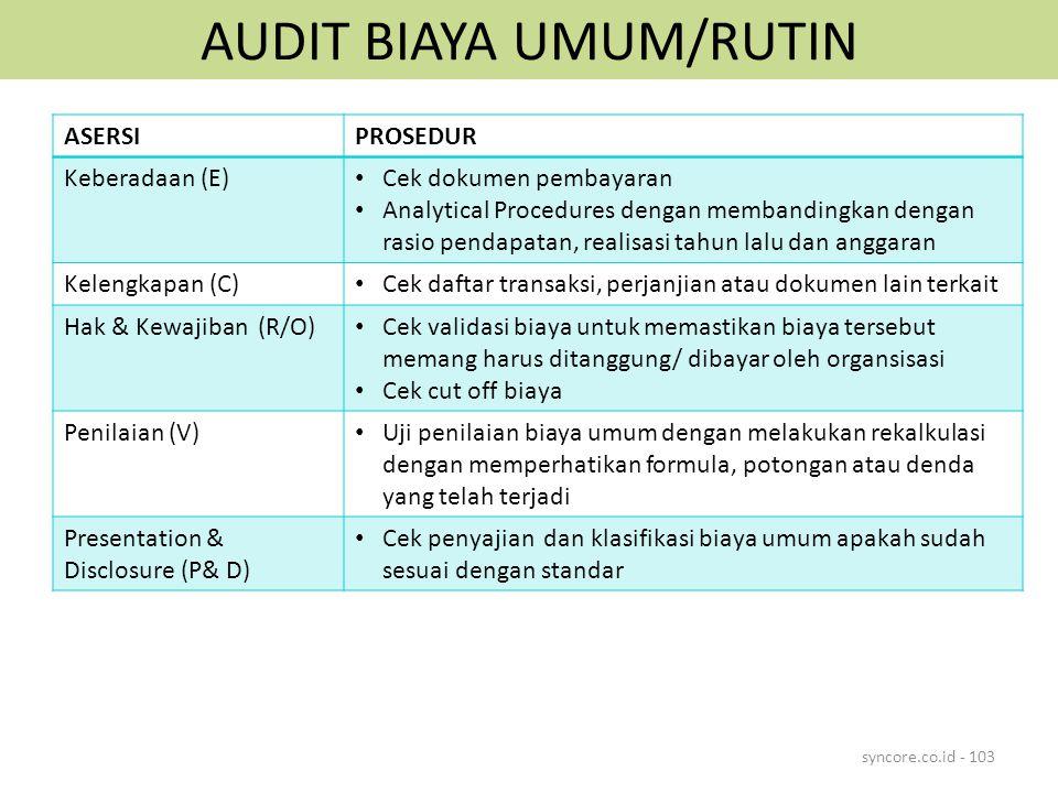 AUDIT BIAYA UMUM/RUTIN syncore.co.id - 103 ASERSIPROSEDUR Keberadaan (E) Cek dokumen pembayaran Analytical Procedures dengan membandingkan dengan rasi