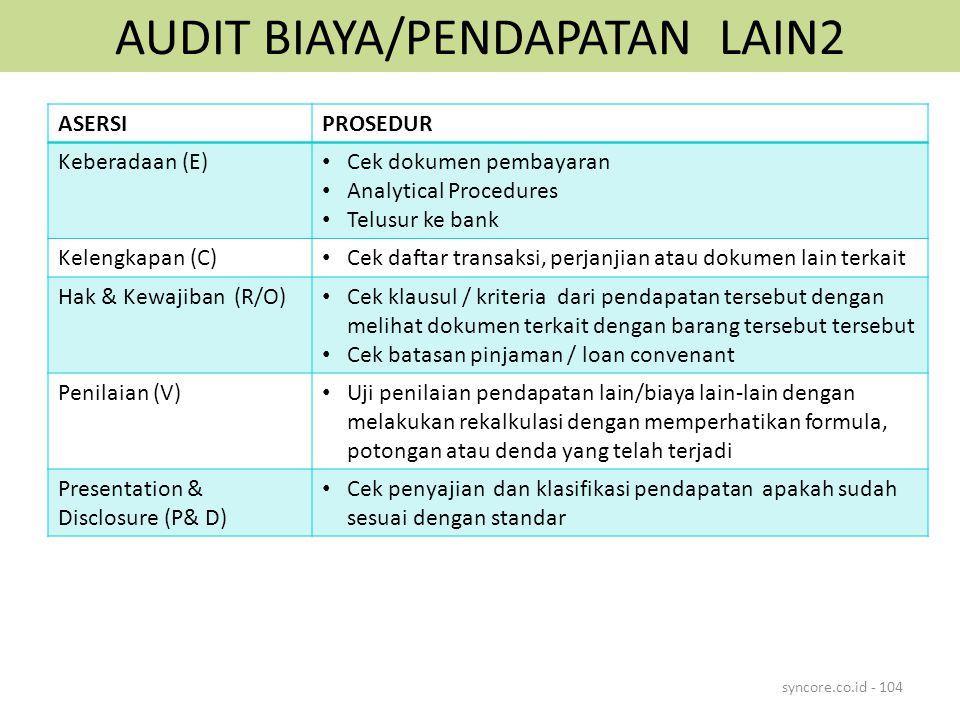 AUDIT BIAYA/PENDAPATAN LAIN2 syncore.co.id - 104 ASERSIPROSEDUR Keberadaan (E) Cek dokumen pembayaran Analytical Procedures Telusur ke bank Kelengkapa
