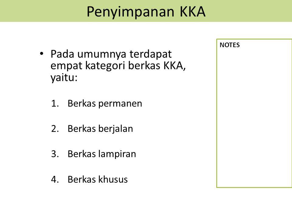 Penyimpanan KKA Pada umumnya terdapat empat kategori berkas KKA, yaitu: 1.Berkas permanen 2.Berkas berjalan 3.Berkas lampiran 4.Berkas khusus NOTES