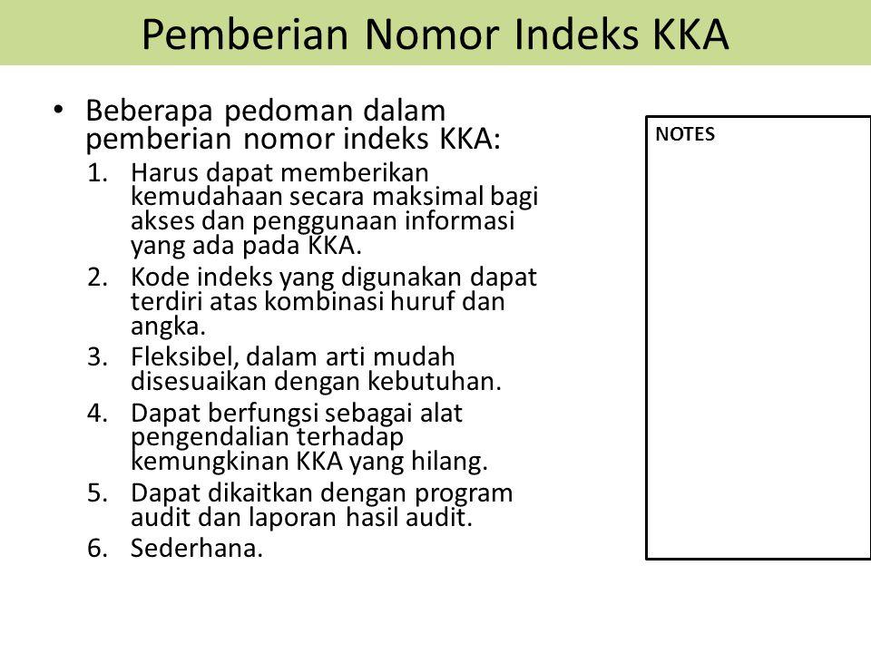 Pemberian Nomor Indeks KKA Beberapa pedoman dalam pemberian nomor indeks KKA: 1.Harus dapat memberikan kemudahaan secara maksimal bagi akses dan penggunaan informasi yang ada pada KKA.