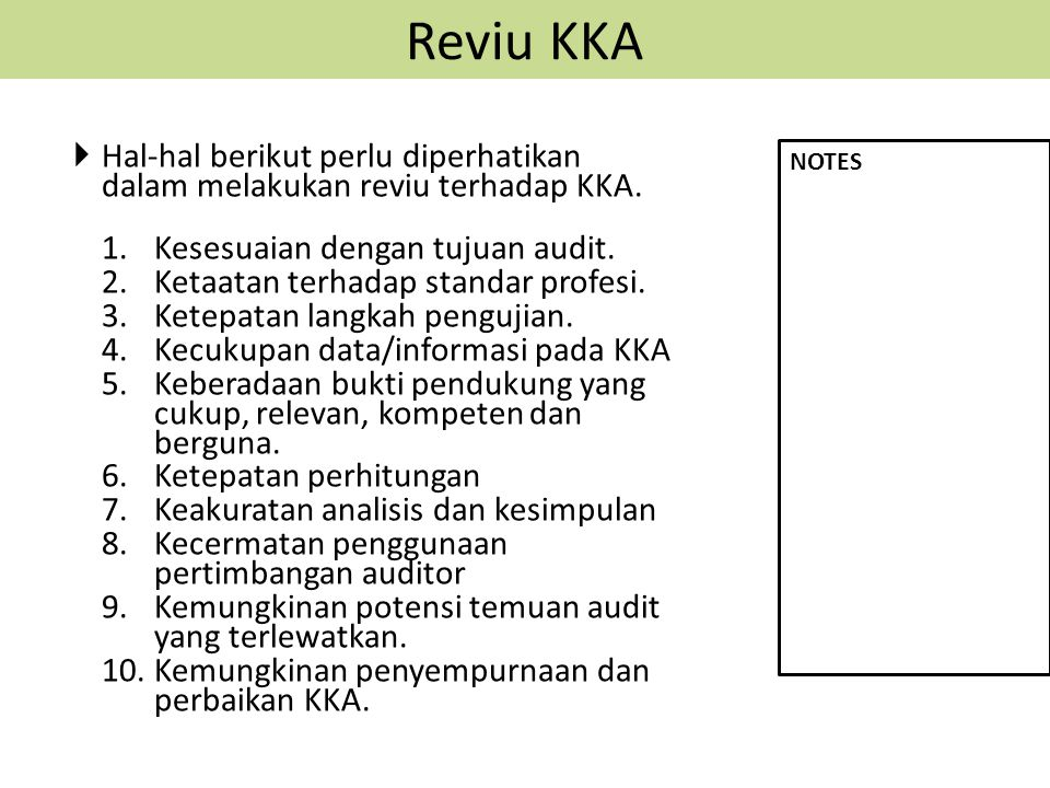 Reviu KKA  Hal-hal berikut perlu diperhatikan dalam melakukan reviu terhadap KKA. 1.Kesesuaian dengan tujuan audit. 2.Ketaatan terhadap standar profe