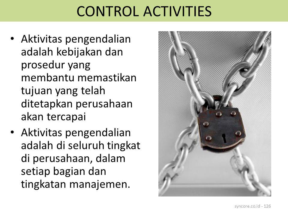 CONTROL ACTIVITIES Aktivitas pengendalian adalah kebijakan dan prosedur yang membantu memastikan tujuan yang telah ditetapkan perusahaan akan tercapai Aktivitas pengendalian adalah di seluruh tingkat di perusahaan, dalam setiap bagian dan tingkatan manajemen.