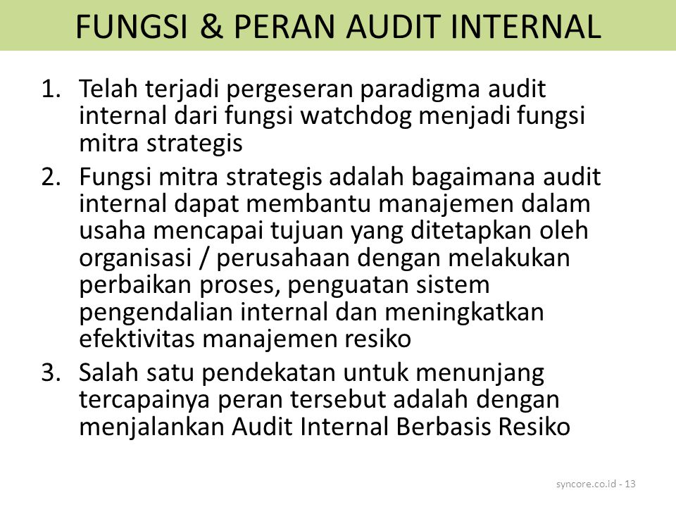 FUNGSI & PERAN AUDIT INTERNAL 1.Telah terjadi pergeseran paradigma audit internal dari fungsi watchdog menjadi fungsi mitra strategis 2.Fungsi mitra s