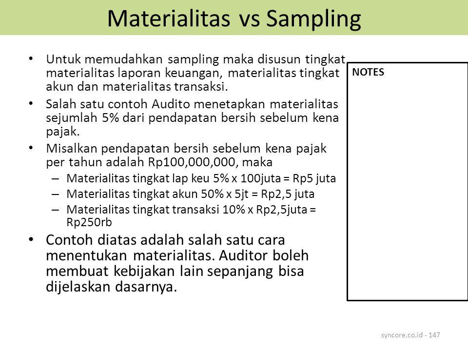 Materialitas vs Sampling Untuk memudahkan sampling maka disusun tingkat materialitas laporan keuangan, materialitas tingkat akun dan materialitas transaksi.