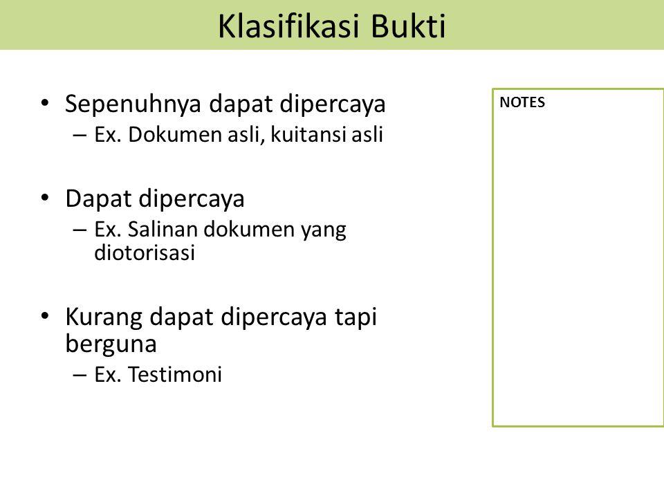 Klasifikasi Bukti Sepenuhnya dapat dipercaya – Ex. Dokumen asli, kuitansi asli Dapat dipercaya – Ex. Salinan dokumen yang diotorisasi Kurang dapat dip