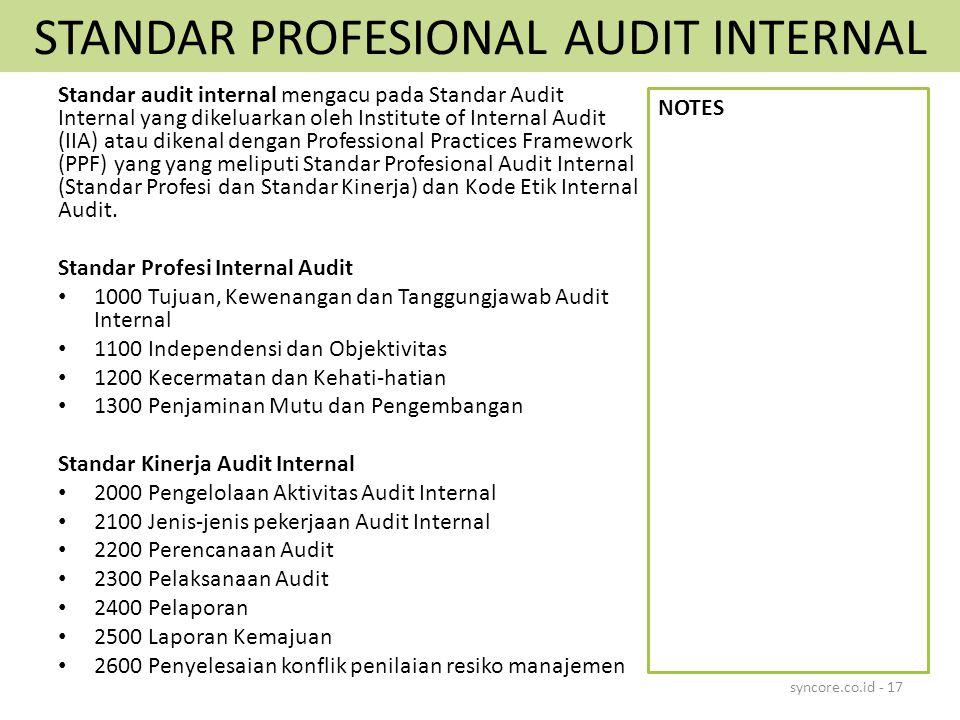 STANDAR PROFESIONAL AUDIT INTERNAL Standar audit internal mengacu pada Standar Audit Internal yang dikeluarkan oleh Institute of Internal Audit (IIA) atau dikenal dengan Professional Practices Framework (PPF) yang yang meliputi Standar Profesional Audit Internal (Standar Profesi dan Standar Kinerja) dan Kode Etik Internal Audit.
