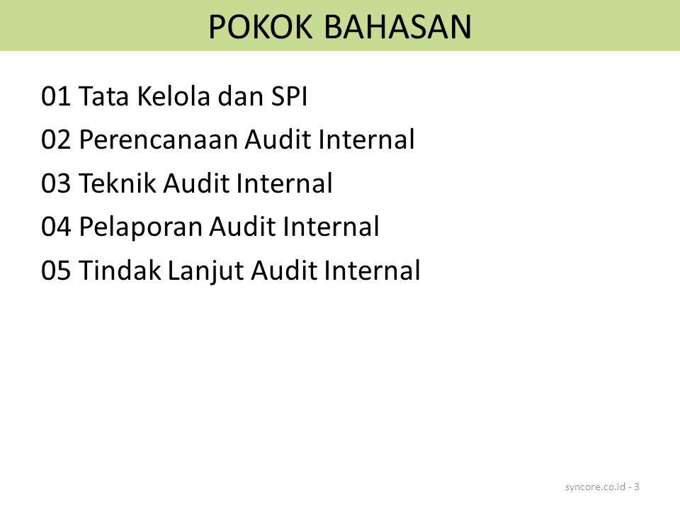 POKOK BAHASAN 01 Tata Kelola dan SPI 02 Perencanaan Audit Internal 03 Teknik Audit Internal 04 Pelaporan Audit Internal 05 Tindak Lanjut Audit Interna