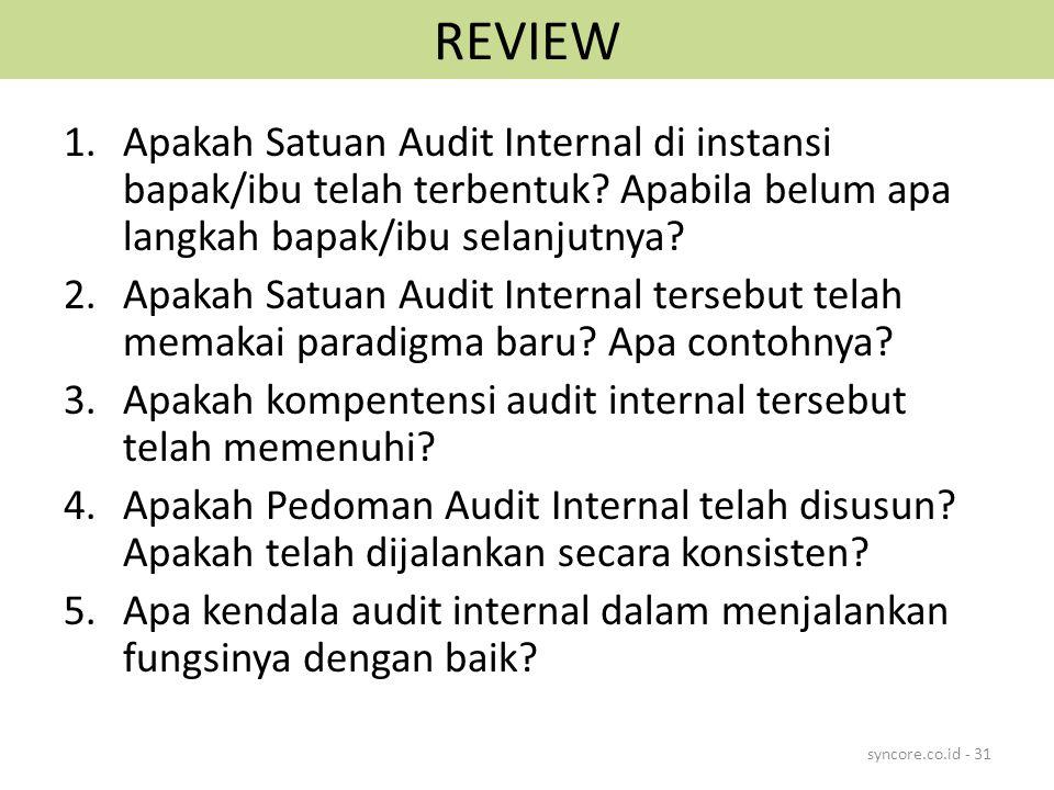 REVIEW 1.Apakah Satuan Audit Internal di instansi bapak/ibu telah terbentuk? Apabila belum apa langkah bapak/ibu selanjutnya? 2.Apakah Satuan Audit In