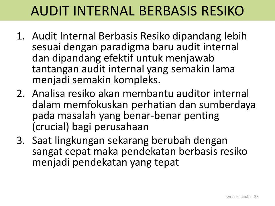AUDIT INTERNAL BERBASIS RESIKO 1.Audit Internal Berbasis Resiko dipandang lebih sesuai dengan paradigma baru audit internal dan dipandang efektif untuk menjawab tantangan audit internal yang semakin lama menjadi semakin kompleks.