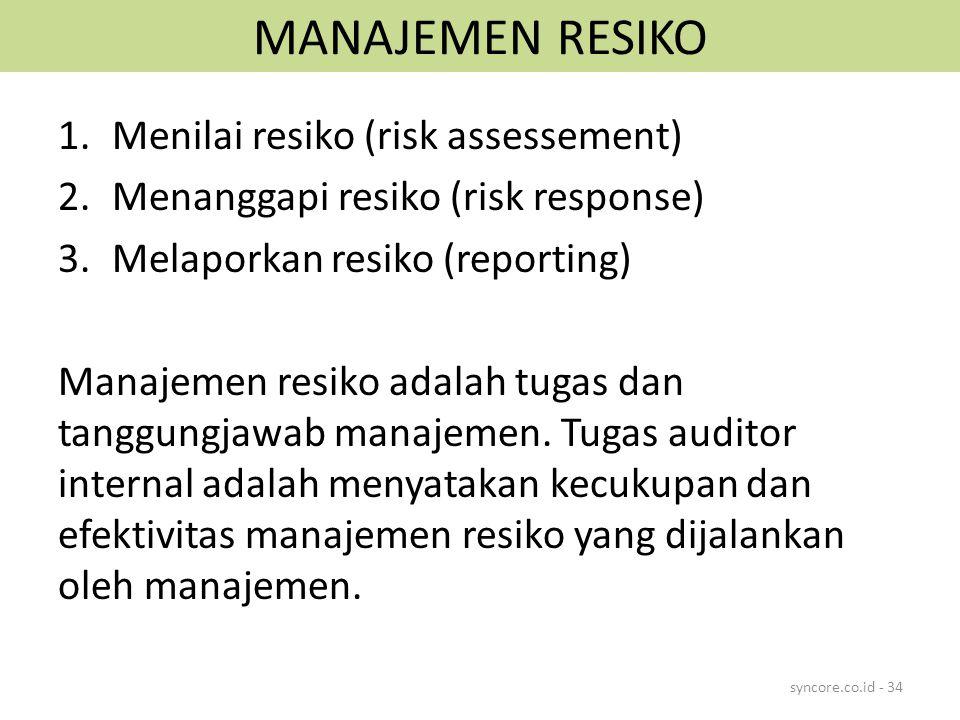 MANAJEMEN RESIKO 1.Menilai resiko (risk assessement) 2.Menanggapi resiko (risk response) 3.Melaporkan resiko (reporting) Manajemen resiko adalah tugas