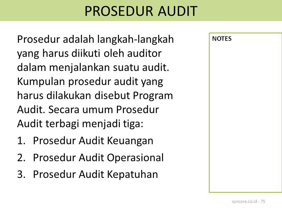 PROSEDUR AUDIT Prosedur adalah langkah-langkah yang harus diikuti oleh auditor dalam menjalankan suatu audit. Kumpulan prosedur audit yang harus dilak