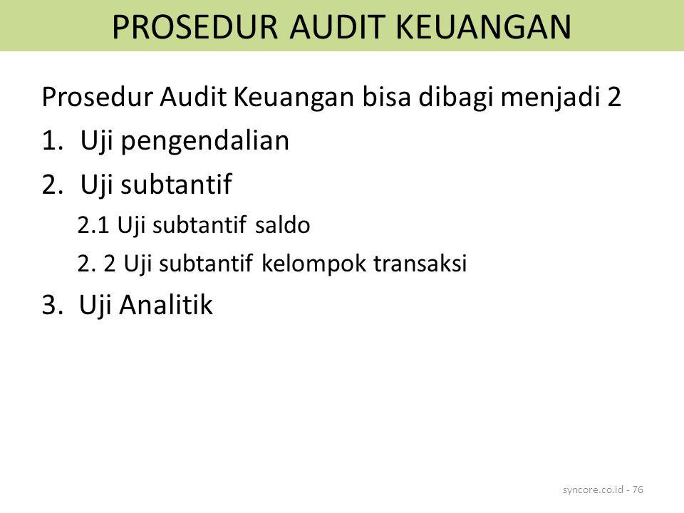 PROSEDUR AUDIT KEUANGAN Prosedur Audit Keuangan bisa dibagi menjadi 2 1.Uji pengendalian 2.Uji subtantif 2.1 Uji subtantif saldo 2.