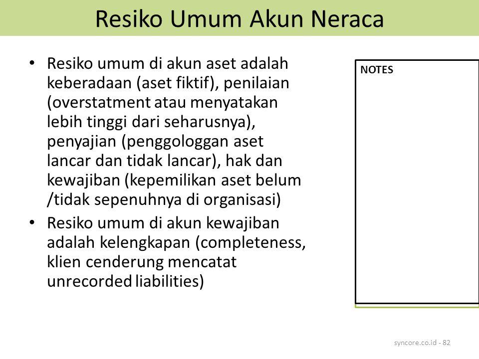 Resiko Umum Akun Neraca Resiko umum di akun aset adalah keberadaan (aset fiktif), penilaian (overstatment atau menyatakan lebih tinggi dari seharusnya