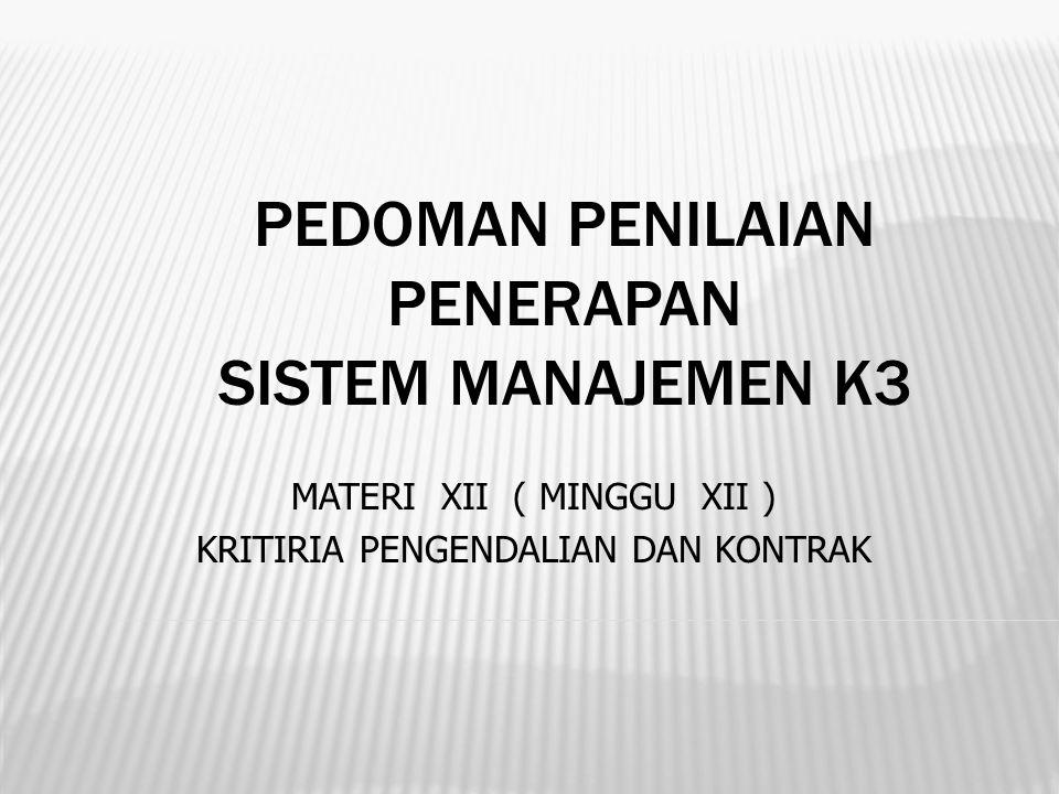 PEDOMAN PENILAIAN PENERAPAN SISTEM MANAJEMEN K3 MATERI XII ( MINGGU XII ) KRITIRIA PENGENDALIAN DAN KONTRAK
