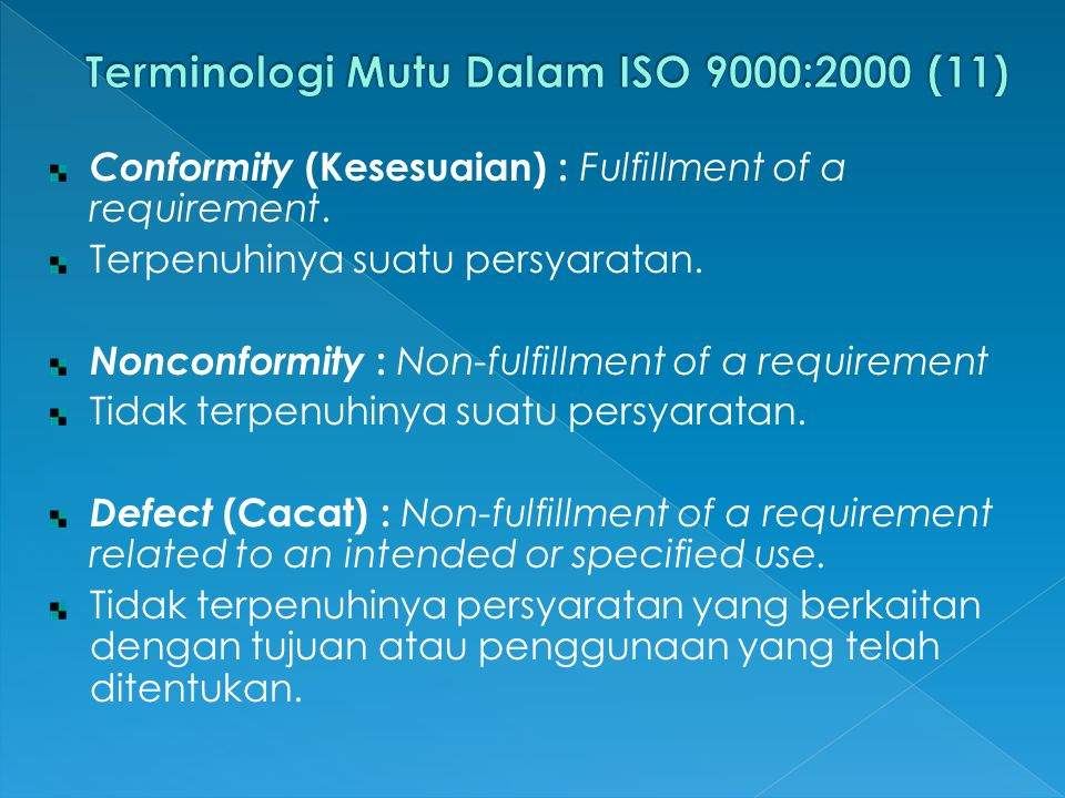 Conformity (Kesesuaian) : Fulfillment of a requirement. Terpenuhinya suatu persyaratan. Nonconformity : Non-fulfillment of a requirement Tidak terpenu