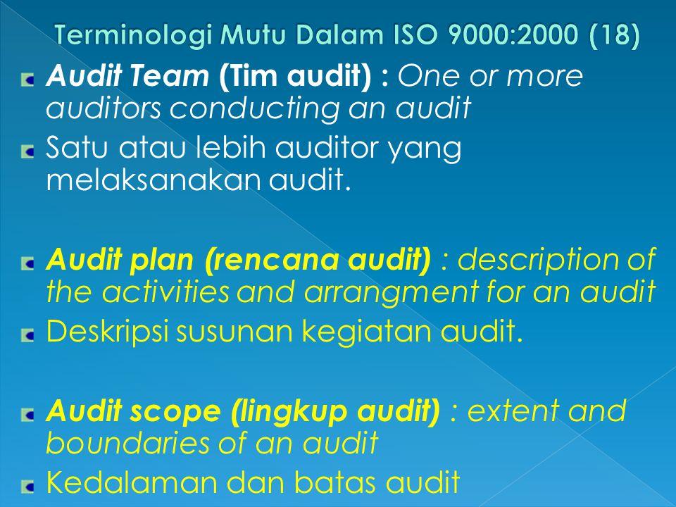 Audit Team (Tim audit) : One or more auditors conducting an audit Satu atau lebih auditor yang melaksanakan audit.