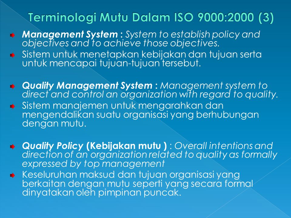 Management System : System to establish policy and objectives and to achieve those objectives. Sistem untuk menetapkan kebijakan dan tujuan serta untu