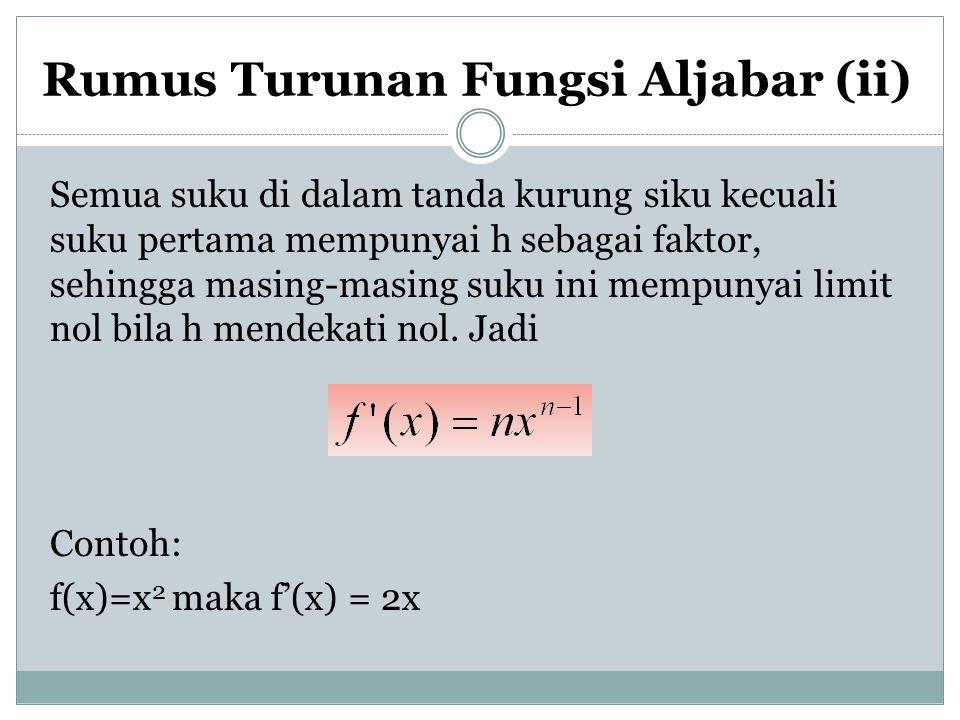 Rumus Turunan Fungsi Aljabar (ii) Semua suku di dalam tanda kurung siku kecuali suku pertama mempunyai h sebagai faktor, sehingga masing-masing suku i