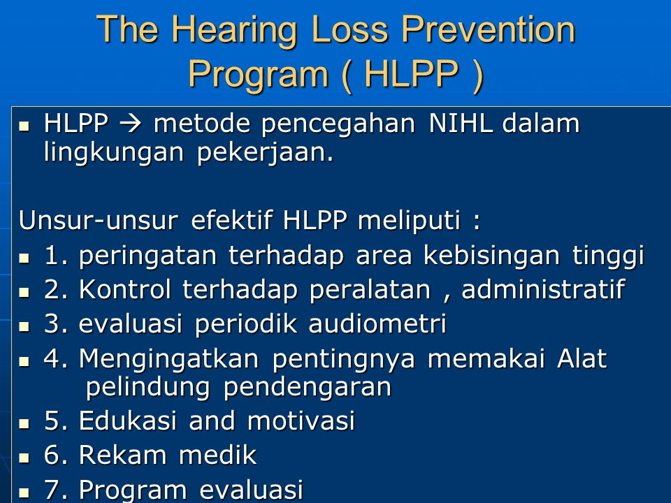 The Hearing Loss Prevention Program ( HLPP ) HLPP  metode pencegahan NIHL dalam lingkungan pekerjaan. HLPP  metode pencegahan NIHL dalam lingkungan