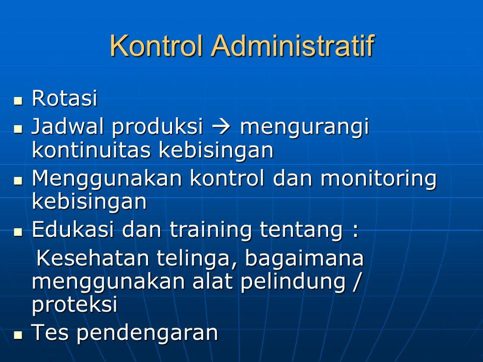 Kontrol Administratif Rotasi Rotasi Jadwal produksi  mengurangi kontinuitas kebisingan Jadwal produksi  mengurangi kontinuitas kebisingan Menggunaka