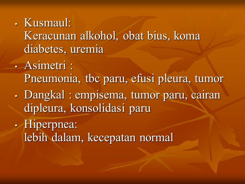 Kusmaul: Keracunan alkohol, obat bius, koma diabetes, uremia Kusmaul: Keracunan alkohol, obat bius, koma diabetes, uremia Asimetri : Pneumonia, tbc pa