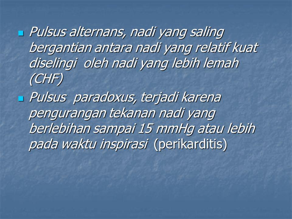 Pulsus alternans, nadi yang saling bergantian antara nadi yang relatif kuat diselingi oleh nadi yang lebih lemah (CHF) Pulsus alternans, nadi yang sal