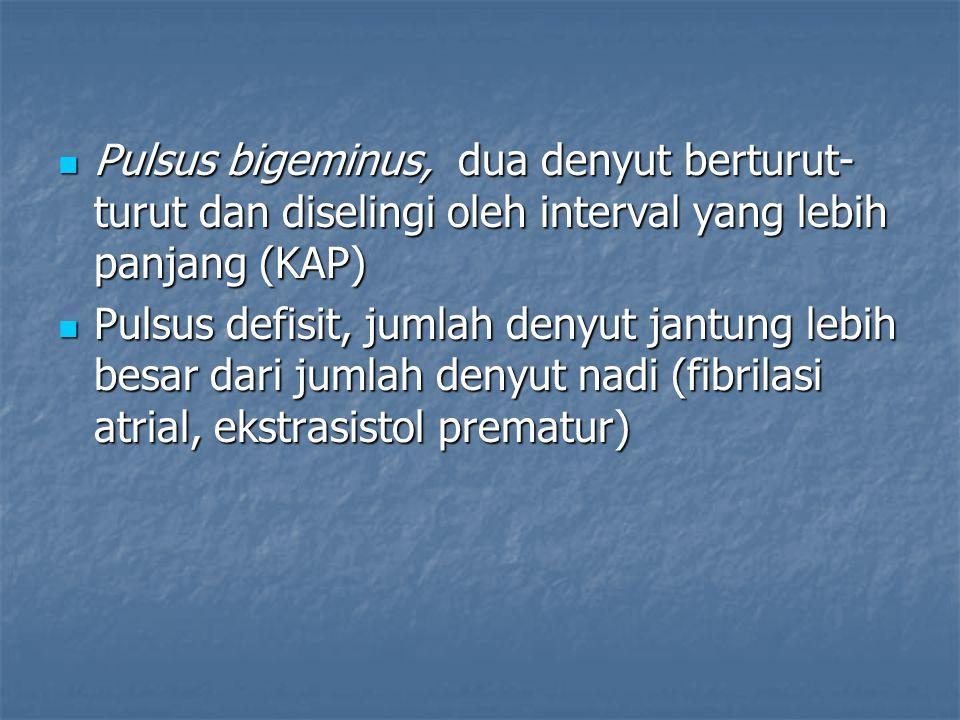Pulsus bigeminus, dua denyut berturut- turut dan diselingi oleh interval yang lebih panjang (KAP) Pulsus bigeminus, dua denyut berturut- turut dan dis
