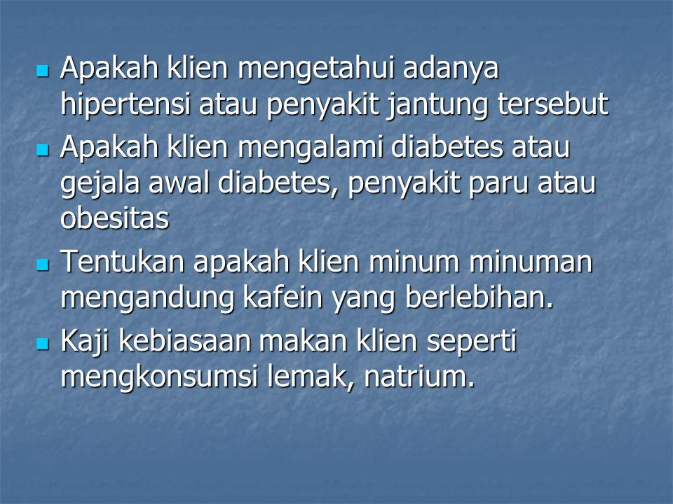 Apakah klien mengetahui adanya hipertensi atau penyakit jantung tersebut Apakah klien mengetahui adanya hipertensi atau penyakit jantung tersebut Apak