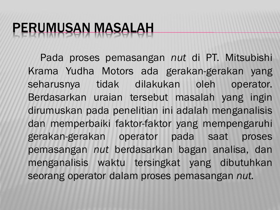 Pada proses pemasangan nut di PT. Mitsubishi Krama Yudha Motors ada gerakan-gerakan yang seharusnya tidak dilakukan oleh operator. Berdasarkan uraian
