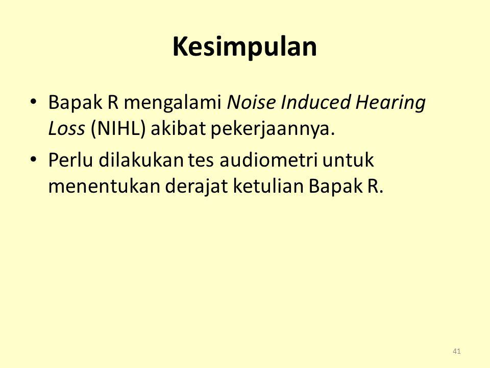 Kesimpulan Bapak R mengalami Noise Induced Hearing Loss (NIHL) akibat pekerjaannya.