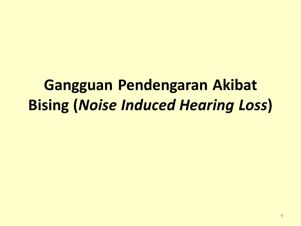Definisi Gangguan pendengaran sensorineural koklea Kerusakan para reseptor Corti Pajanan bising cukup keras (≥85 dB) dan cukup lama Umumnya bilateral Okupasional atu non-okupasional (sosioakusis) 10
