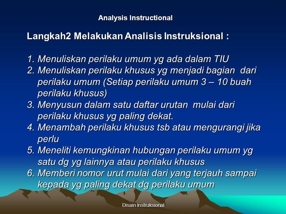 Disain Instruksional Analysis Instructional Langkah2 Melakukan Analisis Instruksional : 1.Menuliskan perilaku umum yg ada dalam TIU 2.Menuliskan peril