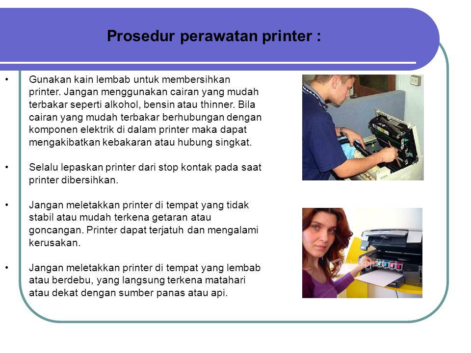 d) Printer Permasalahan pada printer sering diakibatkan oleh tinta yang tumpah dan debu yang menghambat pada roller pemutar kertas. Untuk tinta yang m