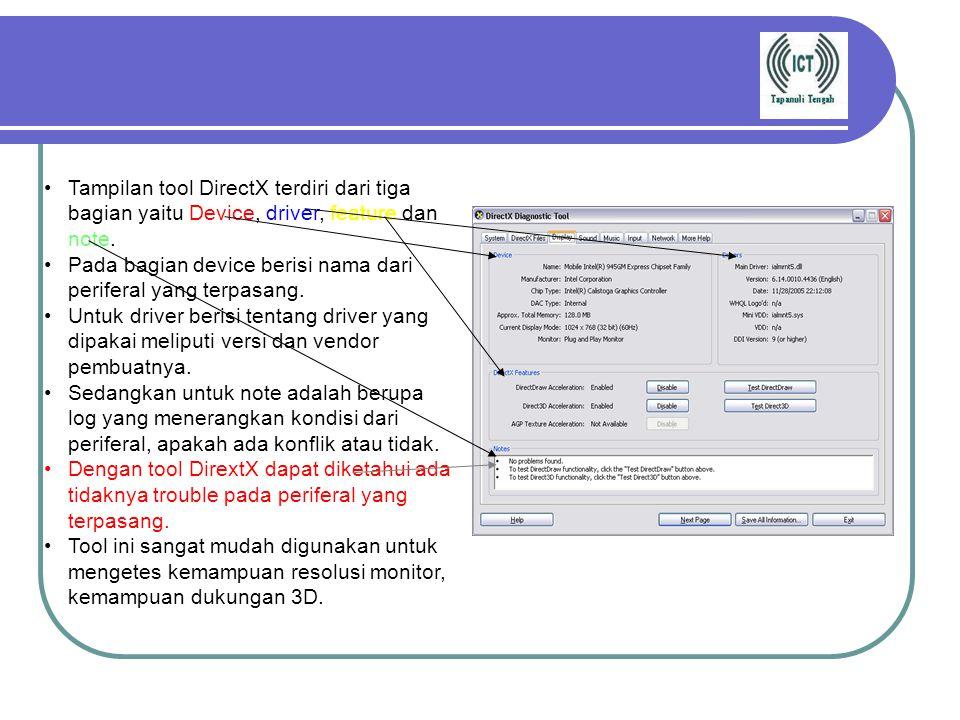 c) Direct X DirectX merupakan tool bawaan windows yang digunakan untuk mendiagnosa semua hardware yang berhubungan dengan grafis, network dan multimed