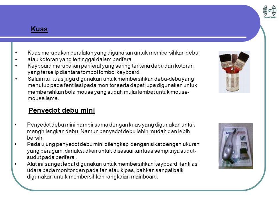 Penyedot debu mini Kain kering atau tisu Cairan pembersih / cleaner Kuas Peralatan & Bahan yang dibutuhkan :