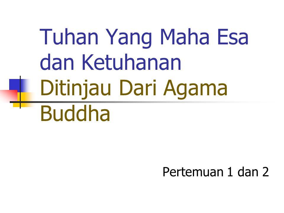 Tuhan Yang Maha Esa dan Ketuhanan Ditinjau Dari Agama Buddha Pertemuan 1 dan 2