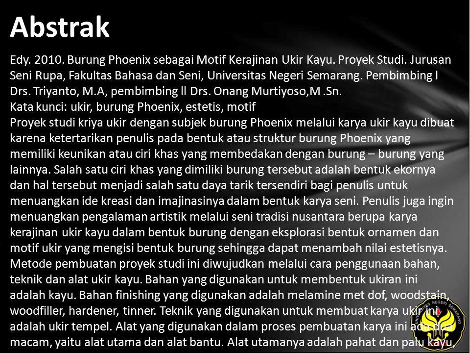 Abstrak Edy. 2010. Burung Phoenix sebagai Motif Kerajinan Ukir Kayu. Proyek Studi. Jurusan Seni Rupa, Fakultas Bahasa dan Seni, Universitas Negeri Sem