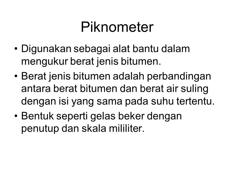 Piknometer Digunakan sebagai alat bantu dalam mengukur berat jenis bitumen. Berat jenis bitumen adalah perbandingan antara berat bitumen dan berat air