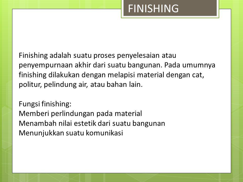 Finishing adalah suatu proses penyelesaian atau penyempurnaan akhir dari suatu bangunan. Pada umumnya finishing dilakukan dengan melapisi material den