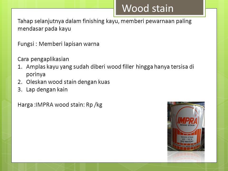Tahap selanjutnya dalam finishing kayu, memberi pewarnaan paling mendasar pada kayu Fungsi : Memberi lapisan warna Cara pengaplikasian 1.Amplas kayu y