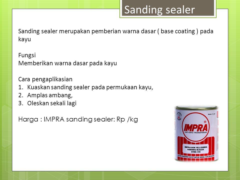 Sanding sealer merupakan pemberian warna dasar ( base coating ) pada kayu Fungsi Memberikan warna dasar pada kayu Cara pengaplikasian 1.Kuaskan sandin