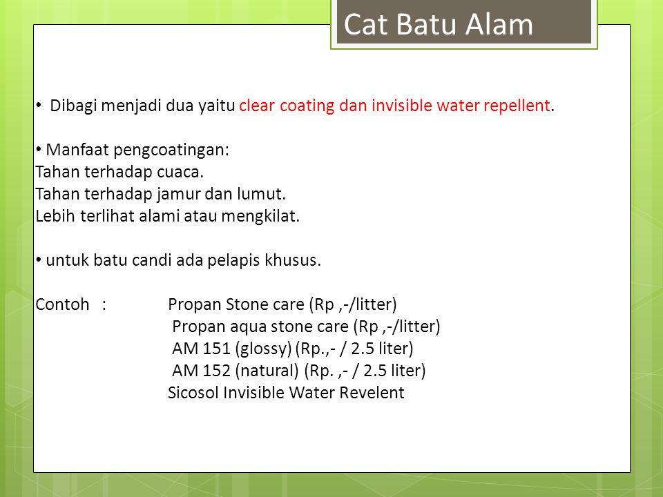 Cat Batu Alam Dibagi menjadi dua yaitu clear coating dan invisible water repellent. Manfaat pengcoatingan: Tahan terhadap cuaca. Tahan terhadap jamur