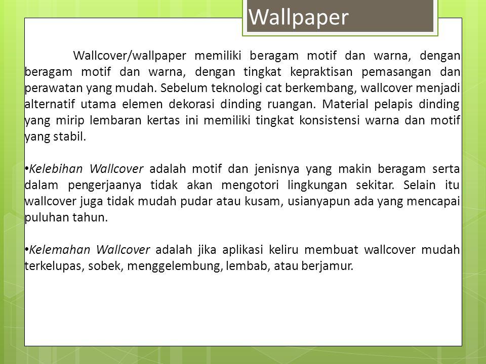 Wallpaper Wallcover/wallpaper memiliki beragam motif dan warna, dengan beragam motif dan warna, dengan tingkat kepraktisan pemasangan dan perawatan ya