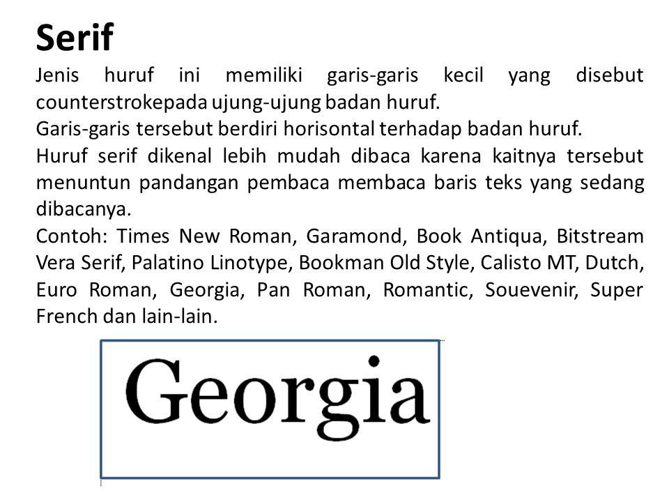 Serif Jenis huruf ini memiliki garis-garis kecil yang disebut counterstrokepada ujung-ujung badan huruf. Garis-garis tersebut berdiri horisontal terha